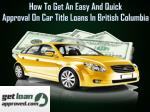 Get easy and quick approval on car title loans in British Columbia