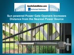 Sun powered Power Gate Openers Increases Distance from the Nearest Power Source