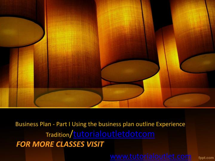 business plan part i using the business plan outline experience tradition tutorialoutletdotcom n.