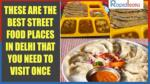 These Are The Best Street Food Places In Delhi That You Need To Visit Once