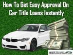Get easy approval on car title loans instantly