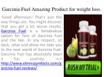 Garcinia Fuel Amazing Product for weight loss.