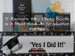 5 Reasons Why a Photo Booth Is A Must Have At Graduation Parties.