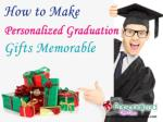 How to Make Personalized Graduation Gifts Memorable