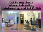 Del Beauty Box – Where Relaxation, Hairdressing, and Art Collide