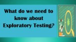 What do we need to know about Exploratory Testing?