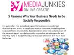 5 Reasons Why Your Business Needs to Be Socially Responsible By Media Junkies