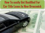 Easily get qualified for car title loans in New Brunswick