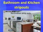 Bathroom and Kitchen stripouts