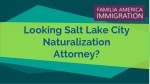 Looking Salt Lake City Naturalization Attorney?