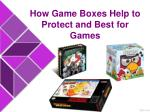 How Game Boxes Help to Protect and Best for Games