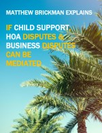 Matthew Brickman Explains If Child Support, HOA and Business Disputes Can Be Mediated