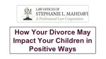 How Your Divorce May Impact Your Children in Positive Ways