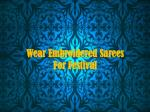 Wear Embroidered Sarees For Festival
