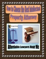 How to Choose the Best Intellectual Property Attorney
