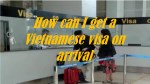 How can I get a Vietnamese visa on arrival?