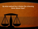 By what method Can A Victim File A Nursing Home Abuse Case?