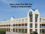 Have a great time with your family at a reputed hotel