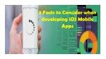 3 Facts to Consider when developing iOS Mobile Apps
