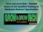 Grow and Grow Rich – Reputed Source to Get Qualified Training on Marijuana Business Opportunities