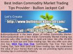 Best Indian Commodity Market Trading Tips Provider - Bullion Jackpot Call