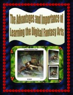 The Advantages and Importance of Learning the Digital Fantasy Arts