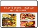 The Butcher Shop– One of The Best Fast Food Restaurants in Wynwood
