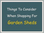 Things To Consider When Shopping For Garden Sheds
