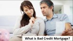 What is Bad Credit Mortgage?