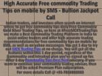 High Accurate Free commodity Trading Tips on mobile by SMS - Bullion Jackpot Call