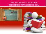 PSY 220 STUDY Education Redefined/psy220study.com