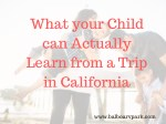 What your Child can Actually Learn from a Trip in California