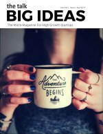 The Talk BIG IDEAS The Micro-Magazine For High Growth Startups