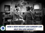 HOW A NEW WEIGHT LOSS SURGERY CAN HELP YOU LOSS WEIGHT ?