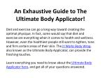 An Exhaustive Guide to The Ultimate Body Applicator!