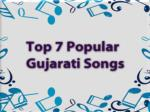 Top 7 Popular Gujarati Songs