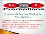 Promotional items for perking up your business