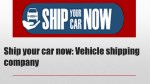 Ship your car now: Vehicle shipping services in worldwide