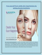 Free yourself from visible skin imperfections by picking Ananda Aesthetics