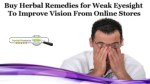 Buy Herbal Remedies for Weak Eyesight to Improve Vision from Online Stores
