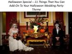 Halloween Special – 12 Things That You Can Add-On To Your Halloween Wedding Party Theme