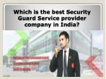 Which is the best Security Guard Service provider company in India?