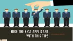 Hire the Best Applicant with this Tips