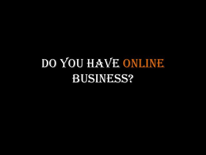 do you have online business n.
