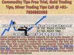 Commodity Tips Free Trial, Gold Trading Tips, Silver Trading Tips Call @ 91-7836882083