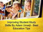 Improving Student Study Skills By Adam Umerji - Best Education Tips