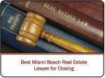 Best Miami Beach Real Estate Lawyer for Closing