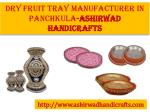 Where to find Dry Fruit Tray Manufacturer in Panchkula-Ashirwad Handicrafts