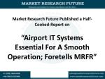 Airport IT Systems Essential For A Smooth Operation; Foretells MRFR