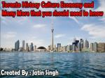 Toronto history,Climate,Culture,Tourism,Sports Religion and Language.